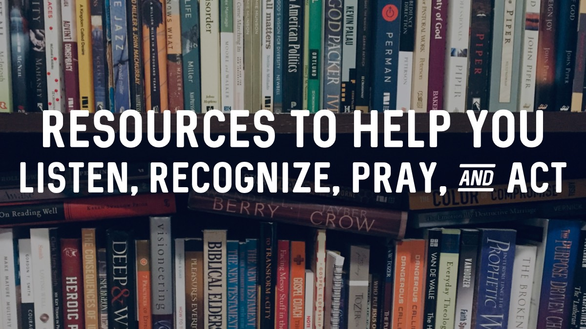 Resources to Help You Listen, Recognize, Pray, & Act