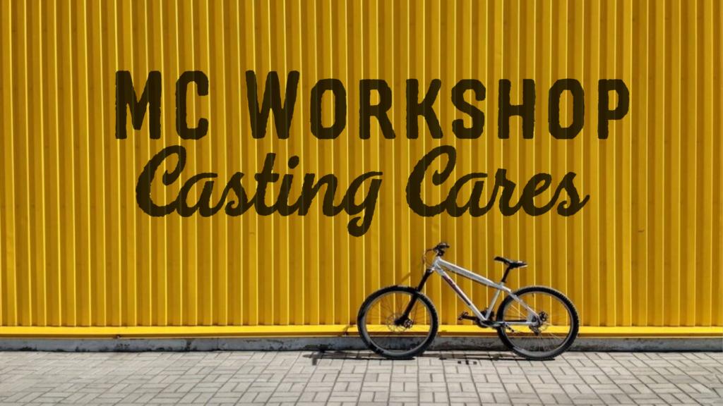 MC Workshop: Casting Cares